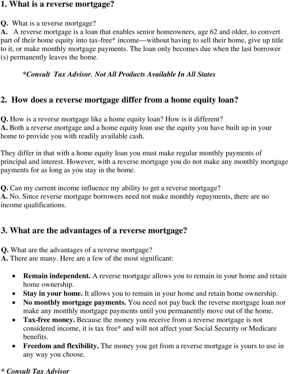 make monthly mortgage payments. The loan only becomes due when the last borrower (s) permanently leaves the home. *Consult Tax Advisor. Not All Products Available In All States 2.