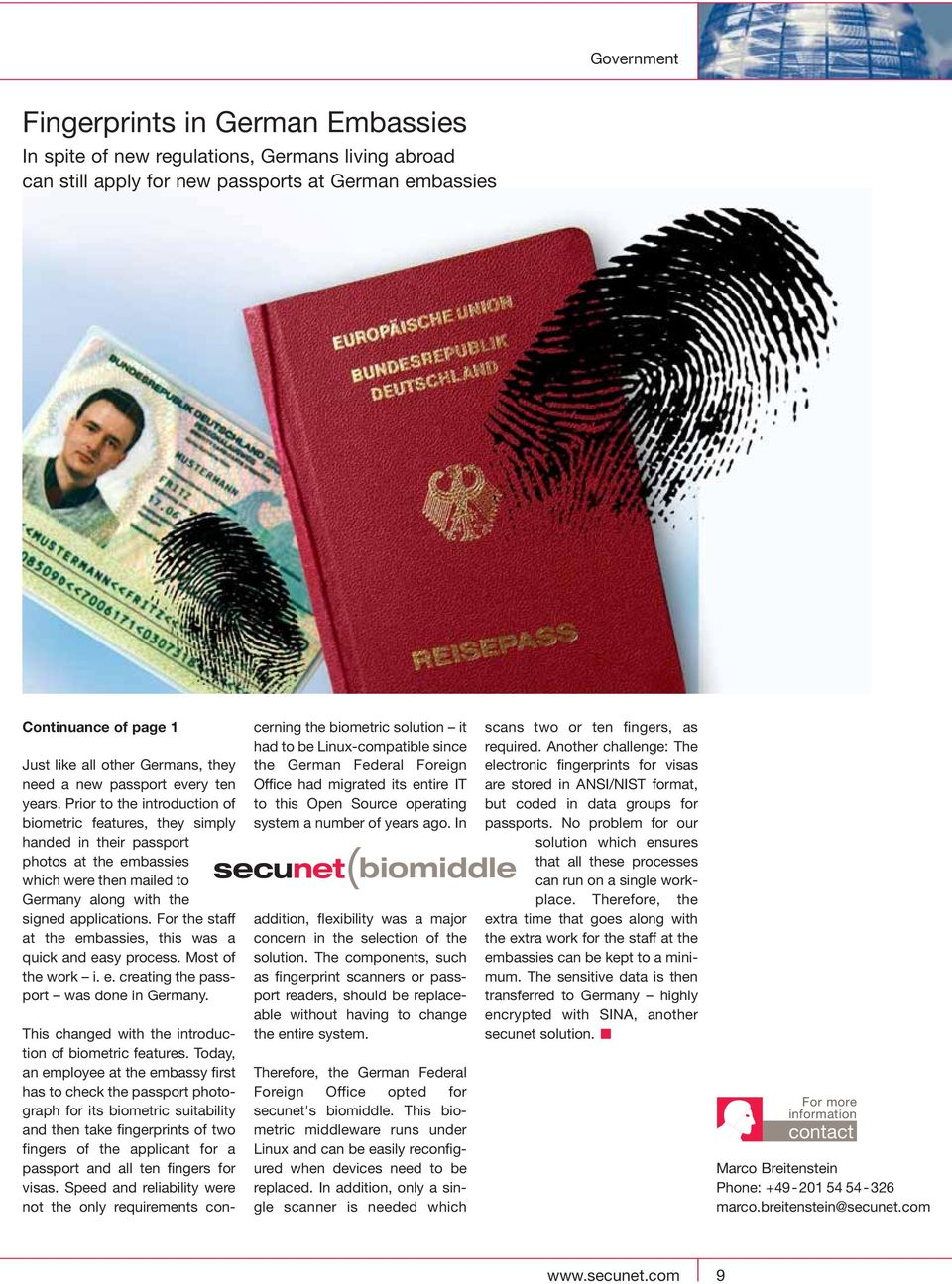 Prior to the introduction of biometric features, they simply handed in their passport photos at the embassies which were then mailed to Germany along with the signed applications.
