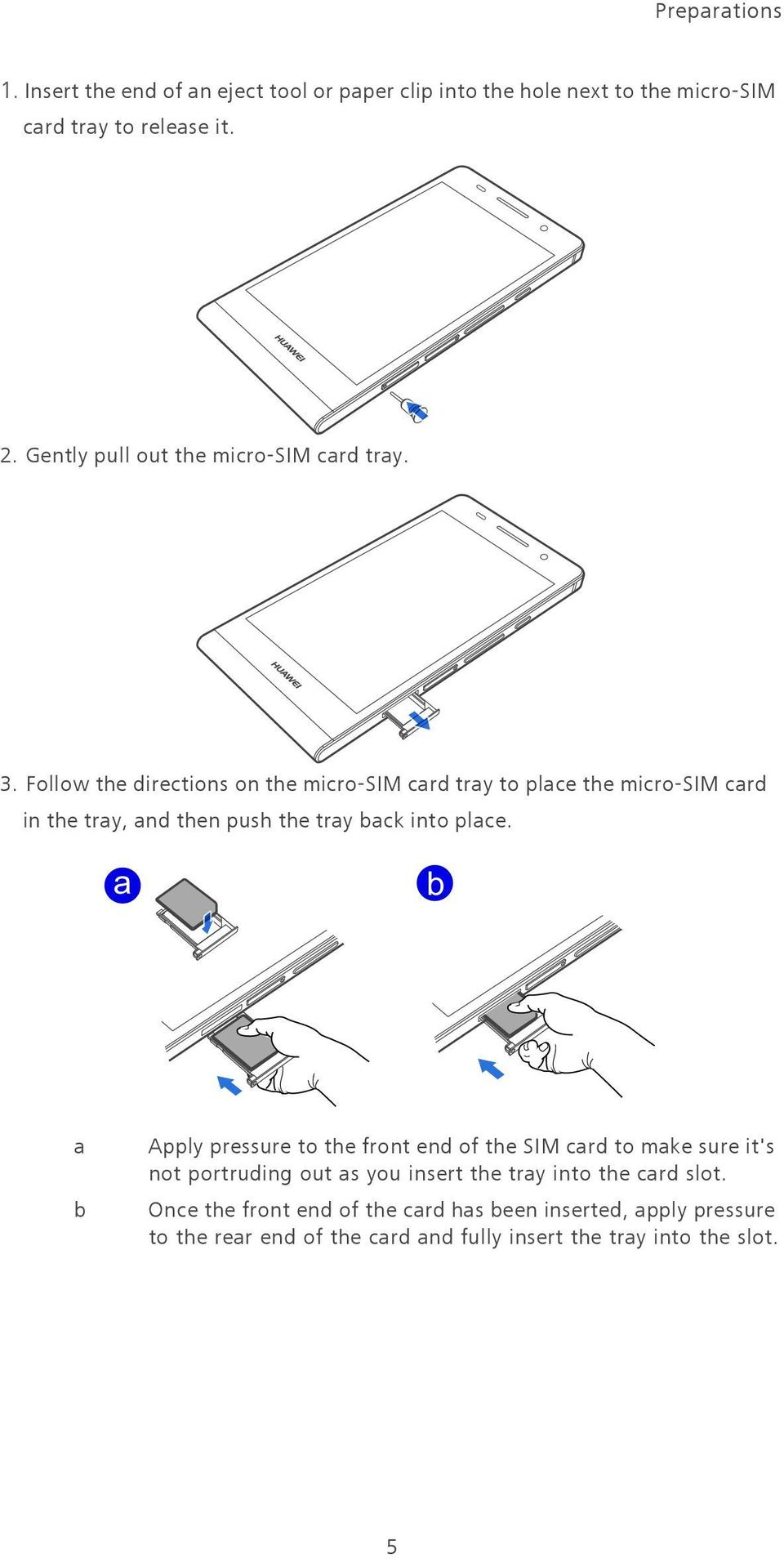 Follow the directions on the micro-sim card tray to place the micro-sim card in the tray, and then push the tray back into place.