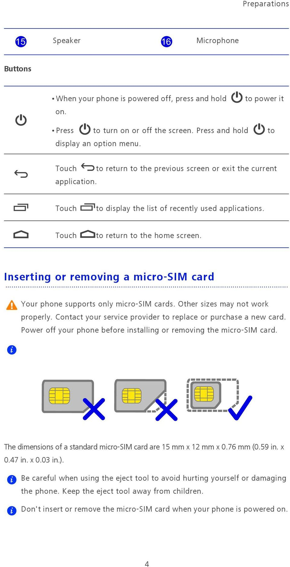 Inserting or removing a micro-sim card Your phone supports only micro-sim cards. Other sizes may not work properly. Contact your service provider to replace or purchase a new card.