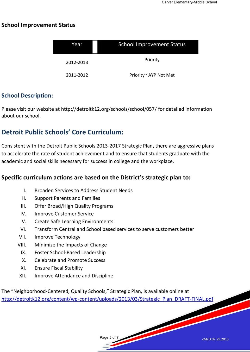 Detroit Public Schools Core Curriculum: Consistent with the Detroit Public Schools 2013-2017 Strategic Plan, there are aggressive plans to accelerate the rate of student achievement and to ensure