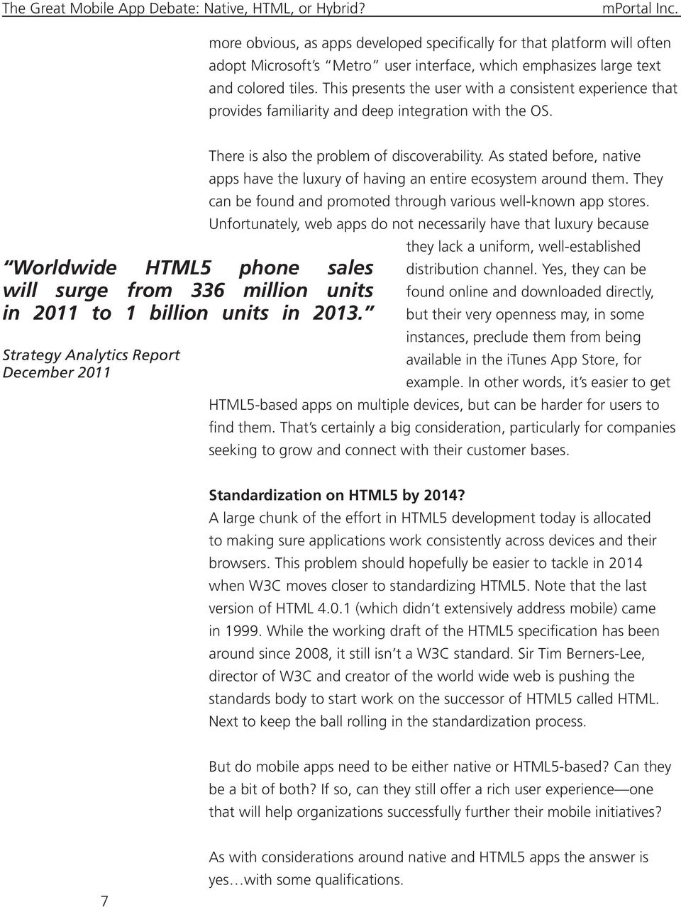 Worldwide HTML5 phone sales will surge from 336 million units in 2011 to 1 billion units in 2013. Strategy Analytics Report December 2011 There is also the problem of discoverability.