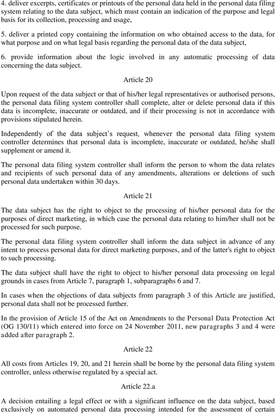 deliver a printed copy containing the information on who obtained access to the data, for what purpose and on what legal basis regarding the personal data of the data subject, 6.