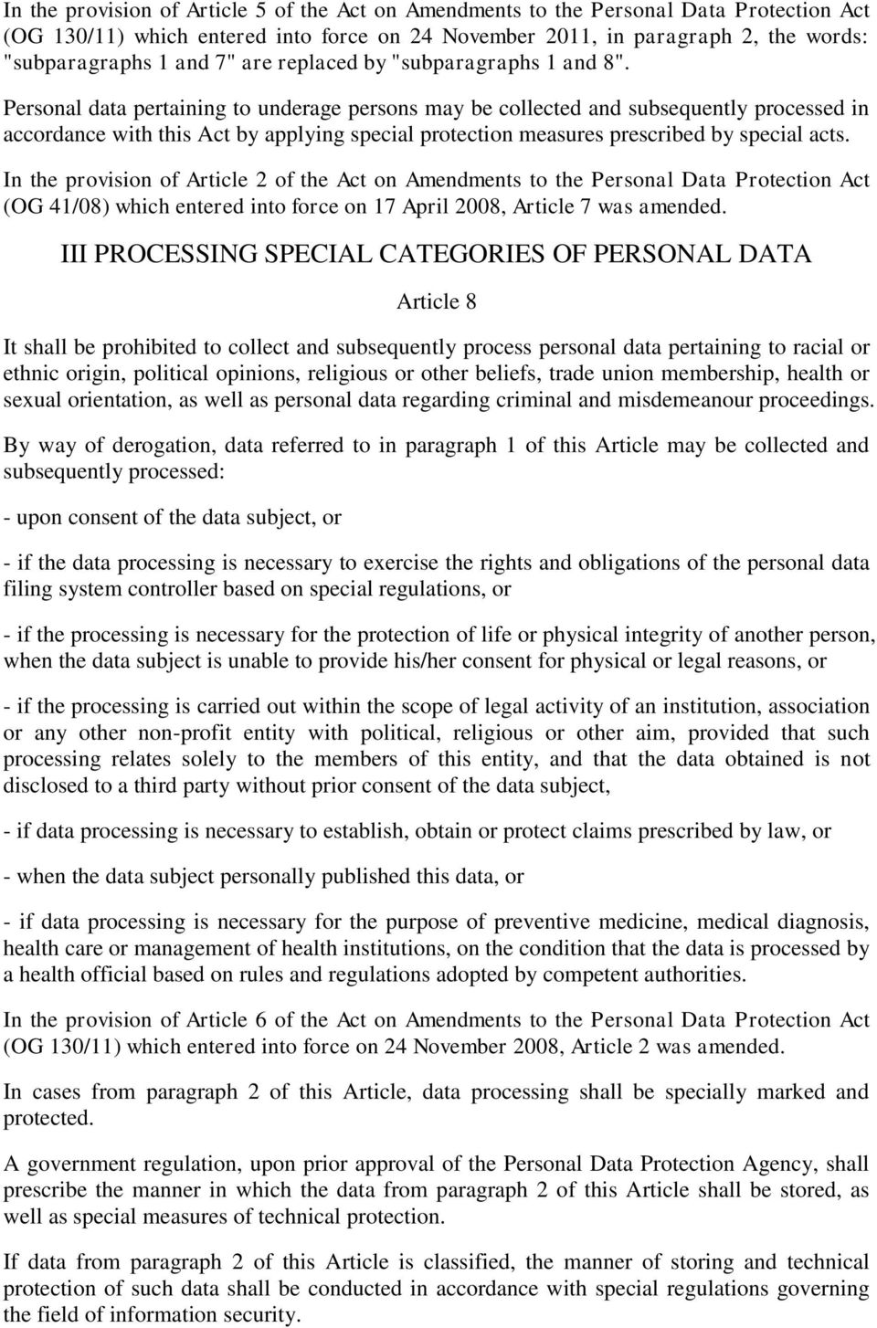 Personal data pertaining to underage persons may be collected and subsequently processed in accordance with this Act by applying special protection measures prescribed by special acts.