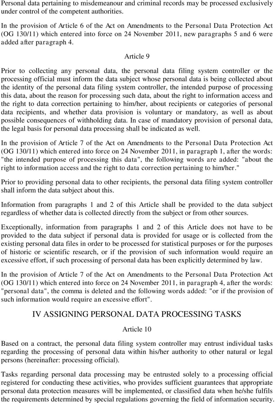 4. Article 9 Prior to collecting any personal data, the personal data filing system controller or the processing official must inform the data subject whose personal data is being collected about the