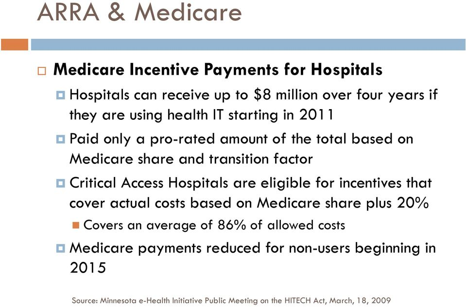 Hospitals are eligible for incentives that cover actual costs based on Medicare share plus 20% Covers an average of 86% of allowed