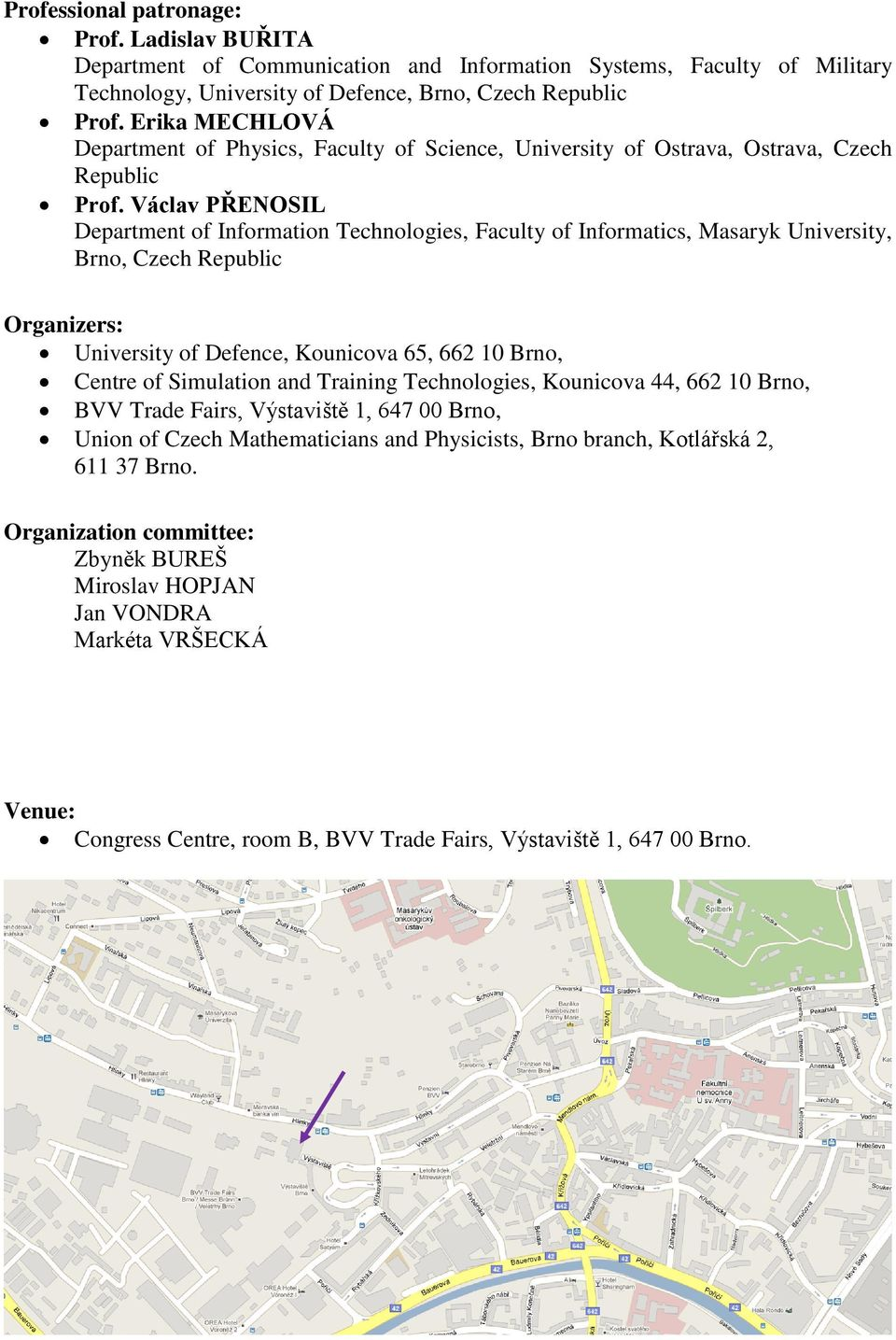 Václav PŘENOSIL Department of Information Technologies, Faculty of Informatics, Masaryk University, Brno, Czech Republic Organizers: University of Defence, Kounicova 65, 662 10 Brno, Centre of