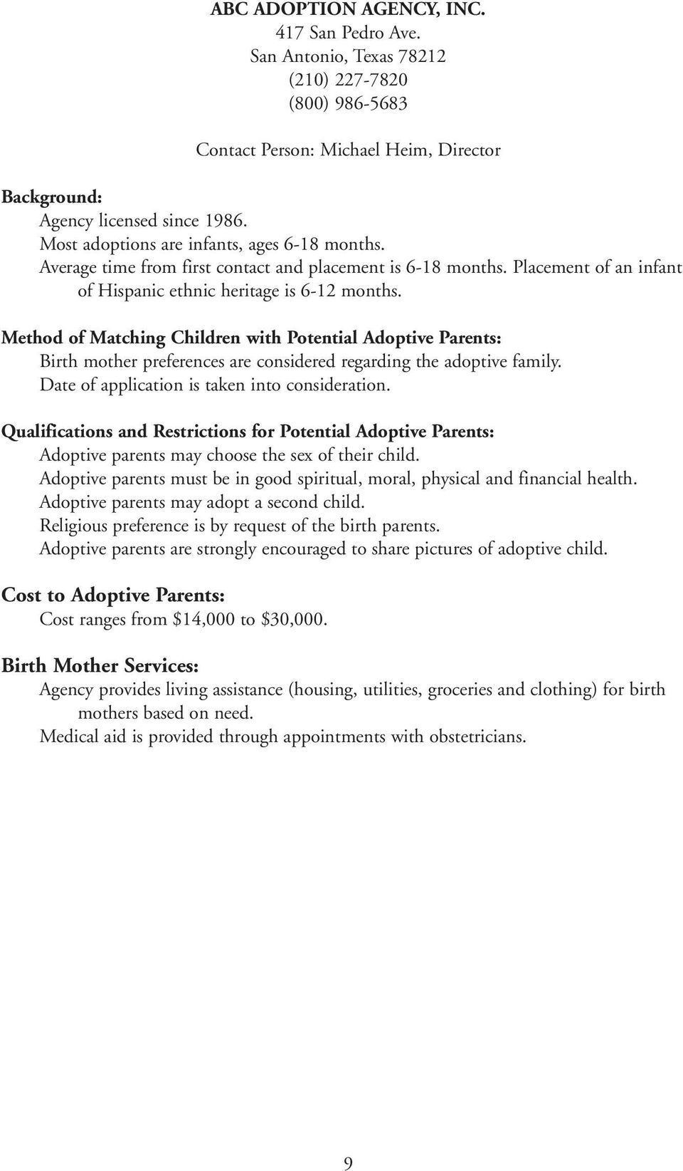 Method of Matching Children with Potential Adoptive Parents: Birth mother preferences are considered regarding the adoptive family. Date of application is taken into consideration.
