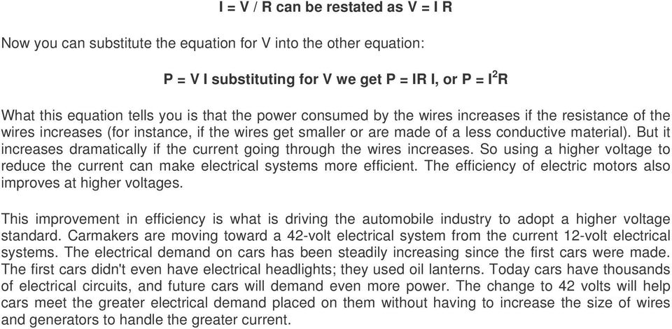 But it increases dramatically if the current going through the wires increases. So using a higher voltage to reduce the current can make electrical systems more efficient.