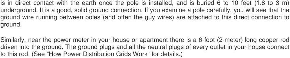 If you examine a pole carefully, you will see that the ground wire running between poles (and often the guy wires) are attached to this direct