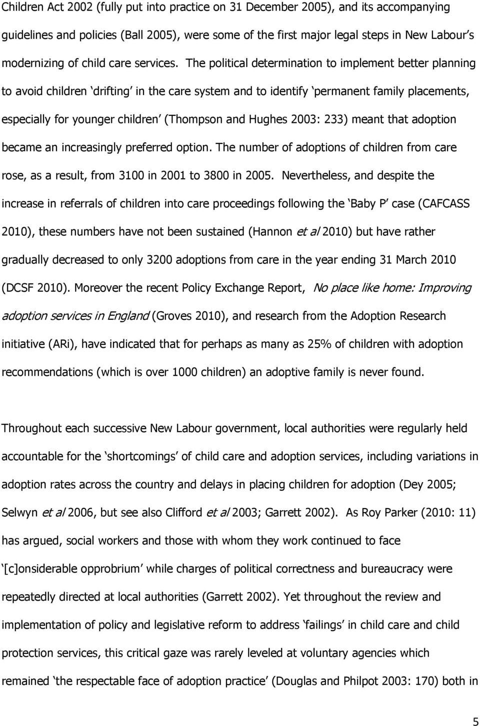 The political determination to implement better planning to avoid children drifting in the care system and to identify permanent family placements, especially for younger children (Thompson and