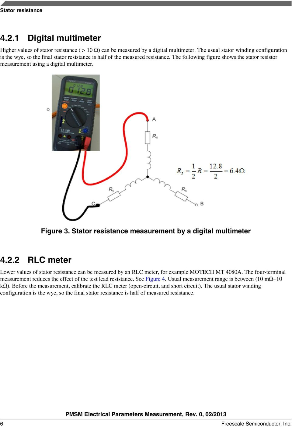The following figure shows the stator resistor measurement using a digital multimeter. Figure 3. Stator resistance measurement by a digital multimeter 4.2.