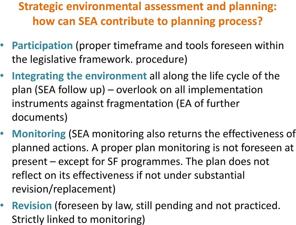 procedure) Integrating the environment all along the life cycle of the plan (SEA follow up) overlook on all implementation instruments against fragmentation (EA of further
