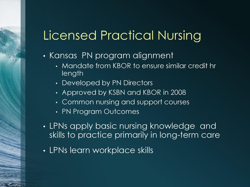 2008 Common nursing and support courses PN Program Outcomes LPNs apply basic