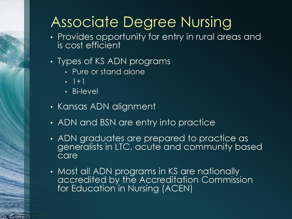 ADN graduates are prepared to practice as generalists in LTC, acute and community based care Most all