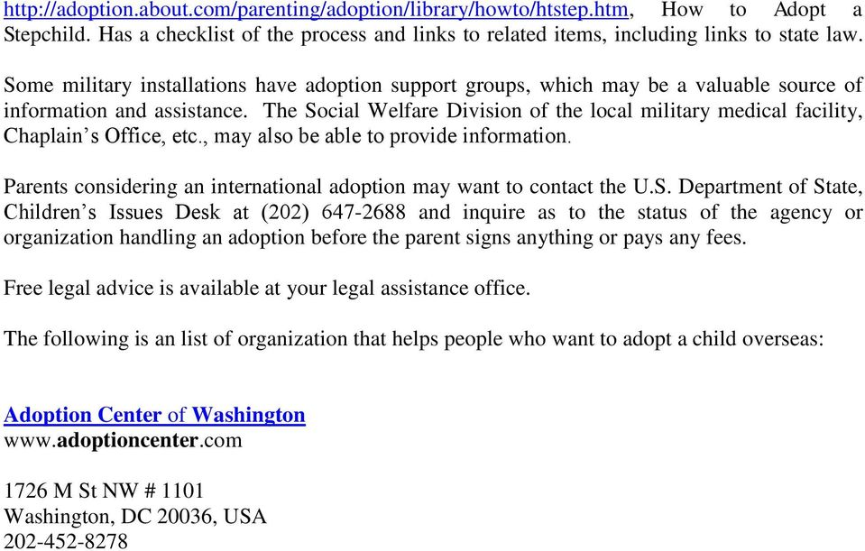 The Social Welfare Division of the local military medical facility, Chaplain s Office, etc., may also be able to provide information.