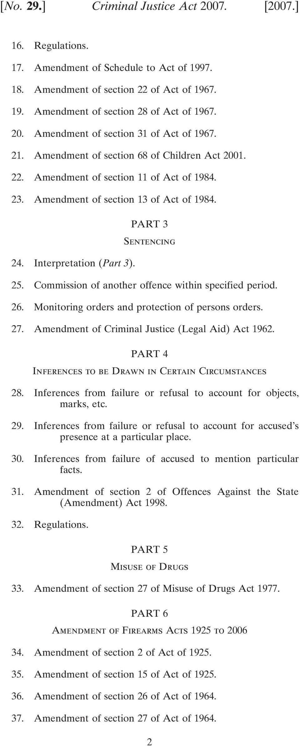 Commission of another offence within specified period. 26. Monitoring orders and protection of persons orders. 27. Amendment of Criminal Justice (Legal Aid) Act 1962.