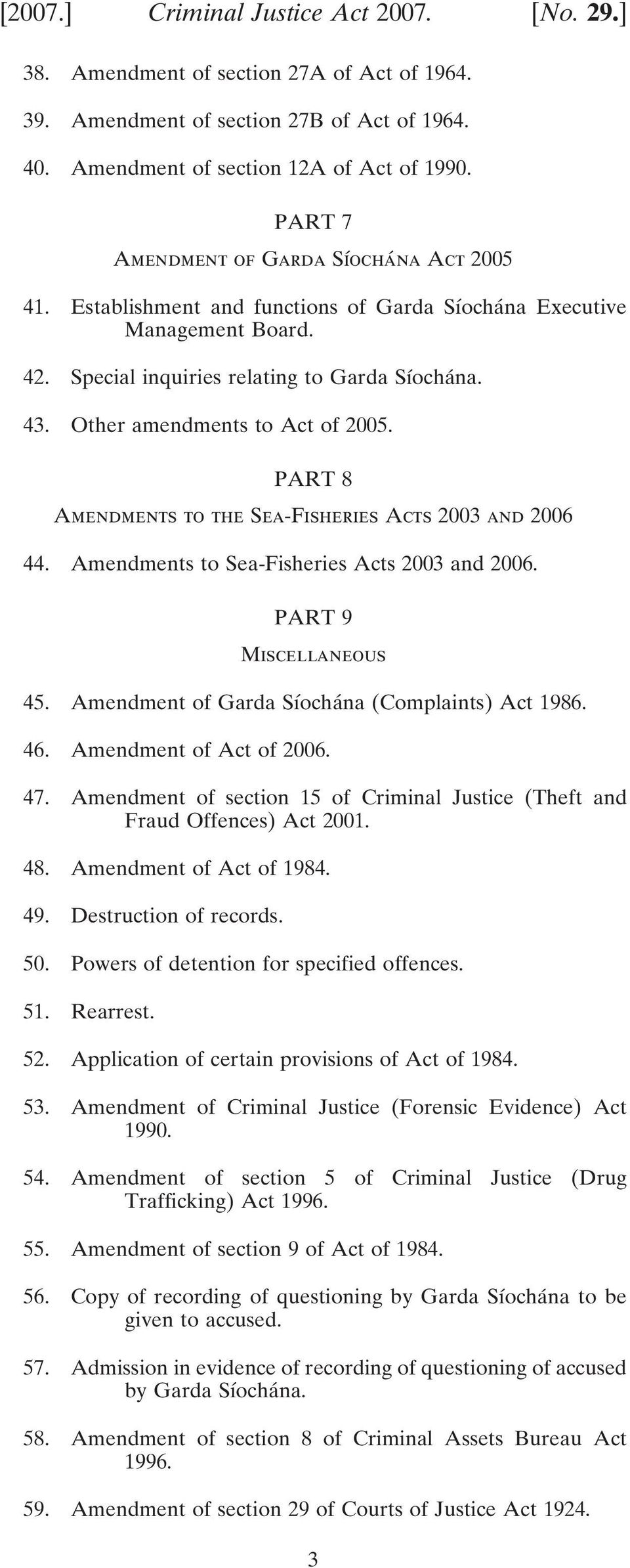 Other amendments to Act of 2005. PART 8 Amendments to the Sea-Fisheries Acts 2003 and 2006 44. Amendments to Sea-Fisheries Acts 2003 and 2006. PART 9 Miscellaneous 45.