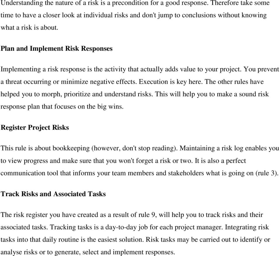 Plan and Implement Risk Responses Implementing a risk response is the activity that actually adds value to your project. You prevent a threat occurring or minimize negative effects.