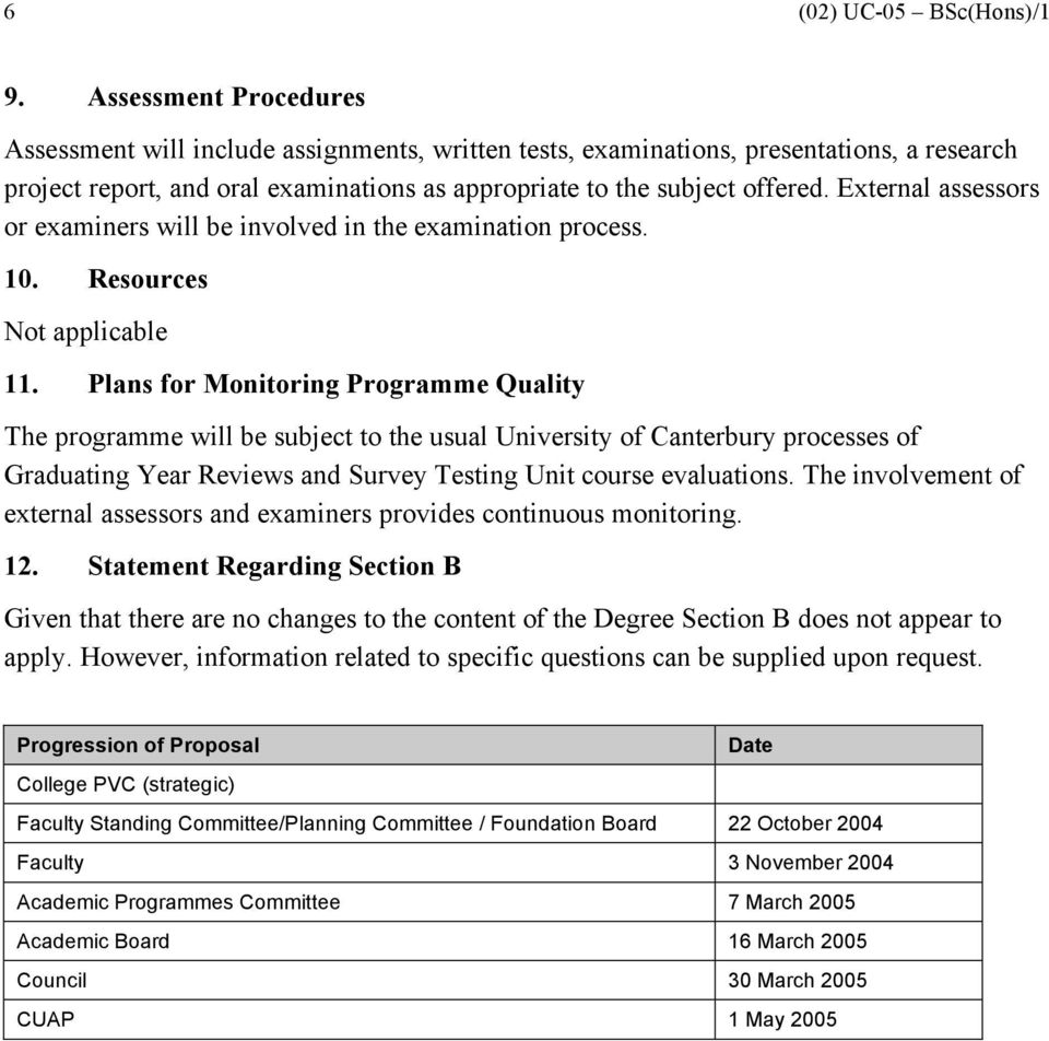 Plans for Monitoring Programme Quality The programme will be subject to the usual University of Canterbury processes of Graduating Year Reviews and Survey Testing Unit course evaluations.