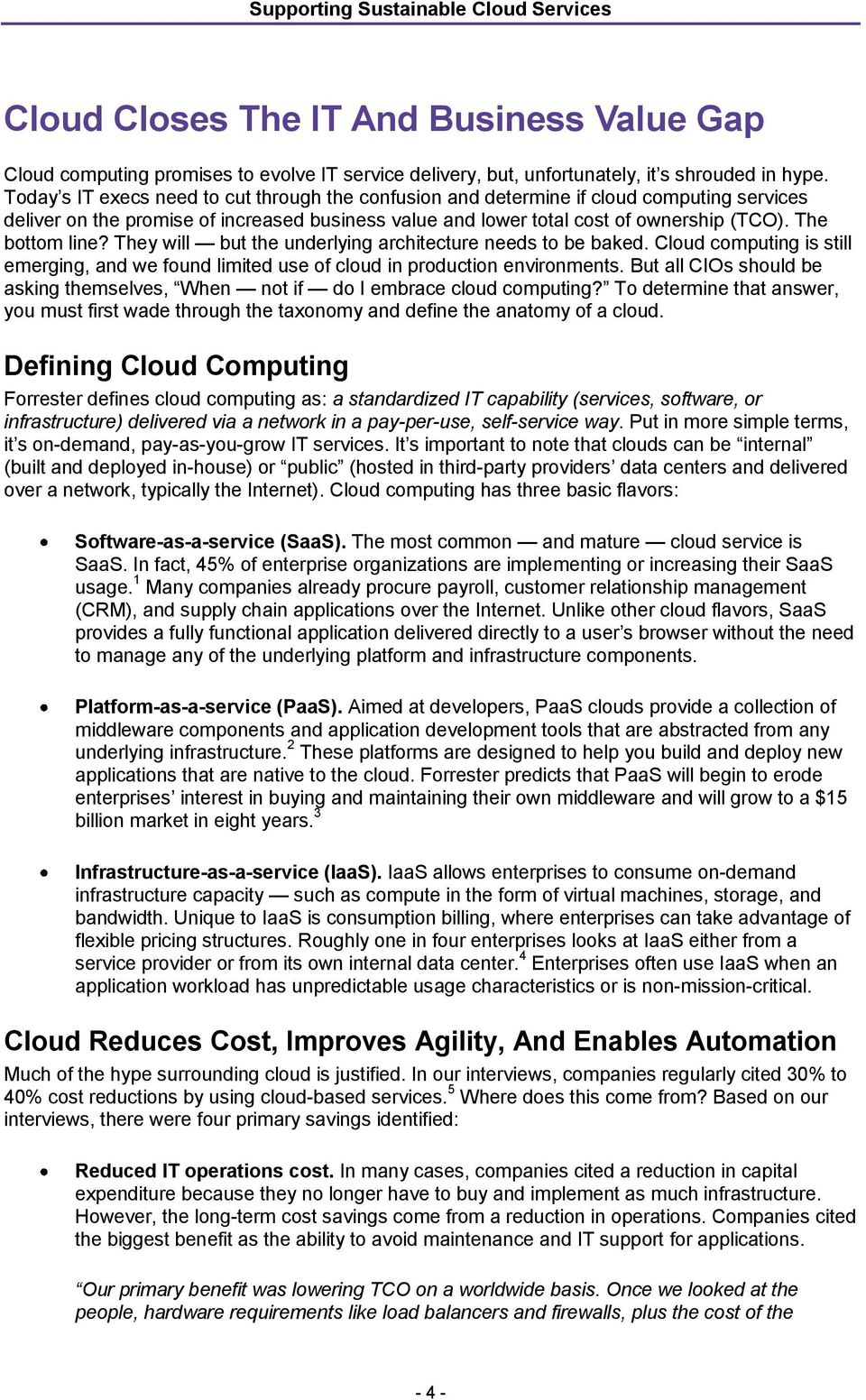 The bottom line? They will but the underlying architecture needs to be baked. Cloud computing is still emerging, and we found limited use of cloud in production environments.