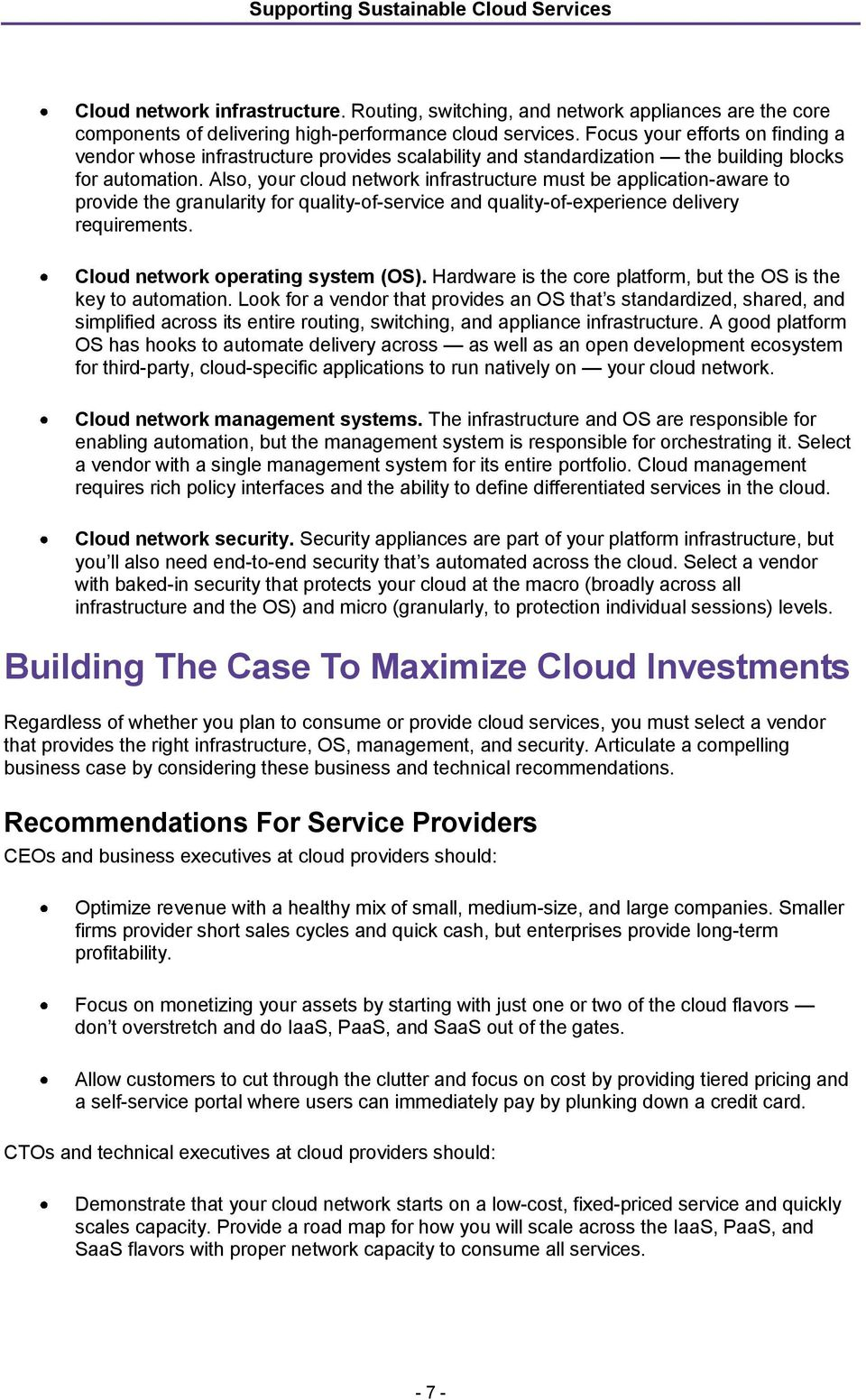 Also, your cloud network infrastructure must be application-aware to provide the granularity for quality-of-service and quality-of-experience delivery requirements.