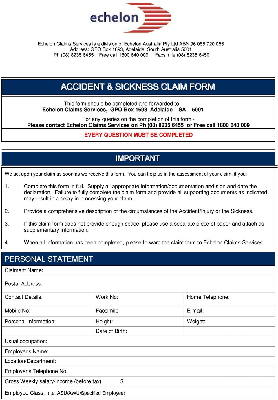 Please contact Echelon Claims Services on Ph (08) 8235 6455 or Free call 1800 640 009 EVERY QUESTION MUST BE COMPLETED IIMPORTANT We act upon your claim as soon as we receive this form.
