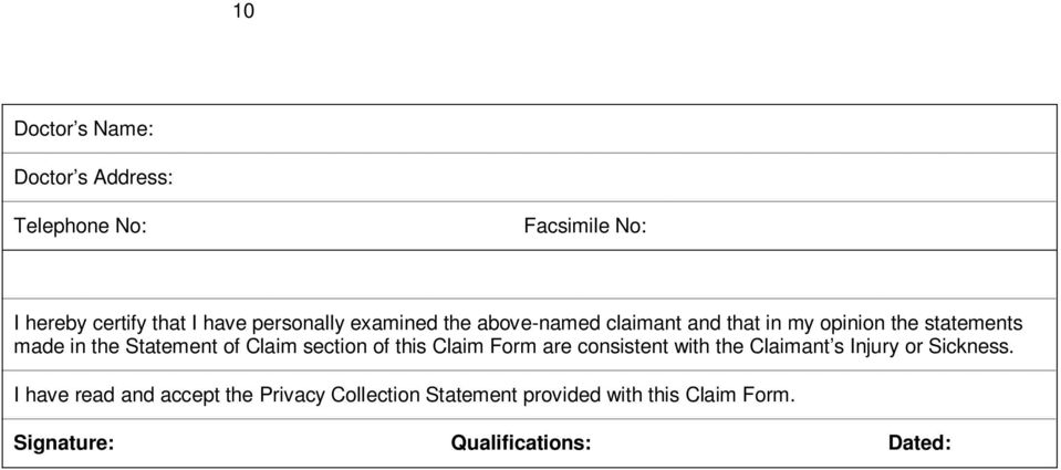 Statement of Claim section of this Claim Form are consistent with the Claimant s Injury or Sickness.