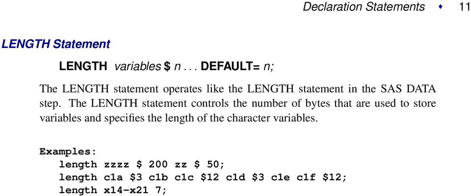 The LENGTH statement controls the number of bytes that are used to store variables and specifies