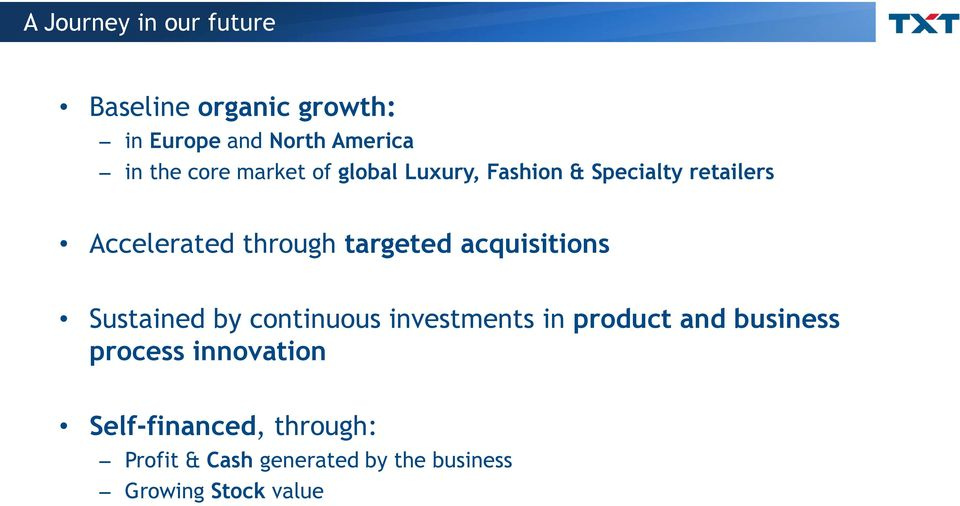 targeted acquisitions Sustained by continuous investments in product and business