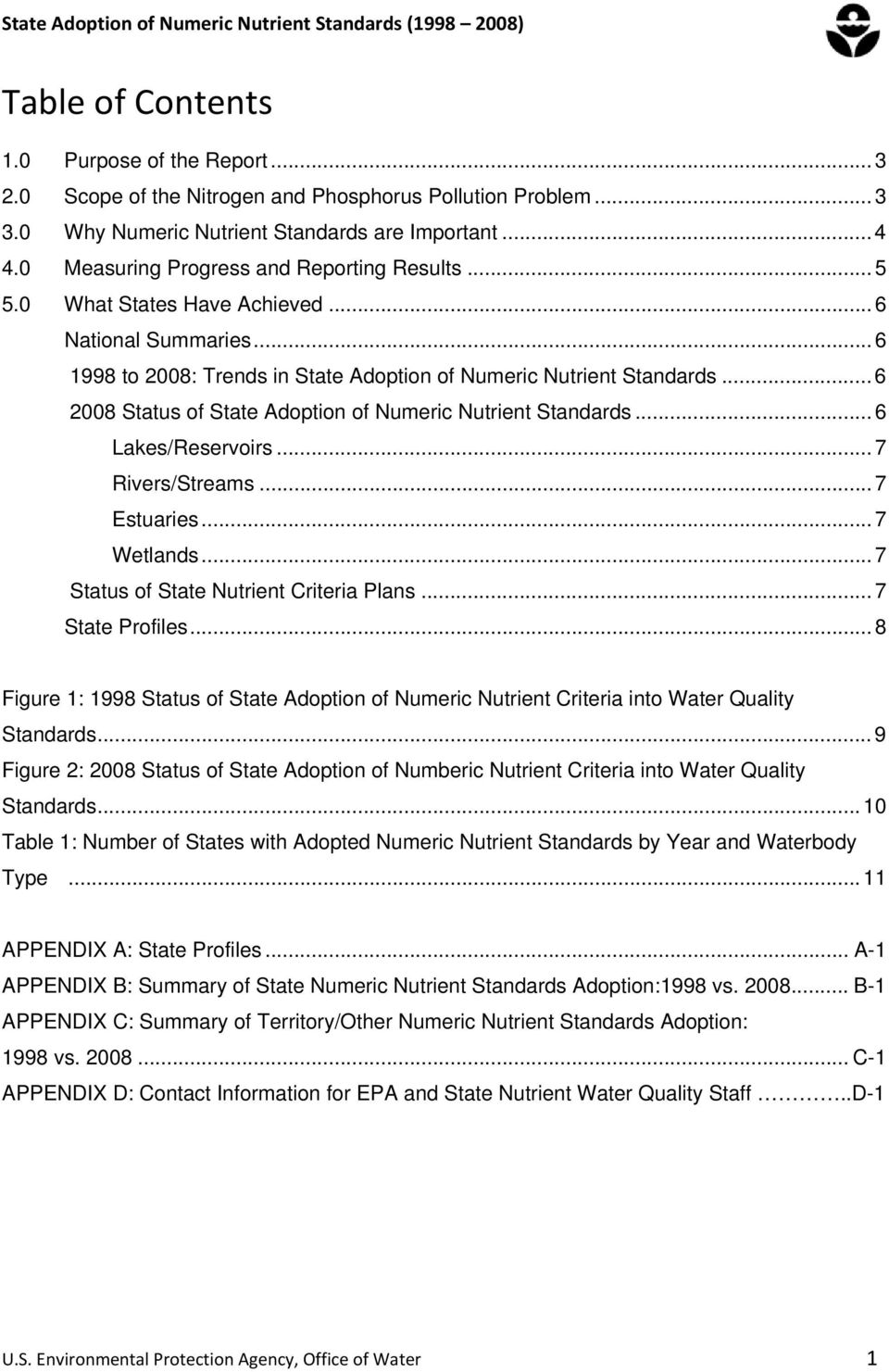 .. 7 Rivers/Streams... 7 Estuaries... 7... 7 Status of State s... 7 State Profiles... 8 Figure : 998 Status of State Adoption of Numeric Nutrient Criteria into Water Quality.