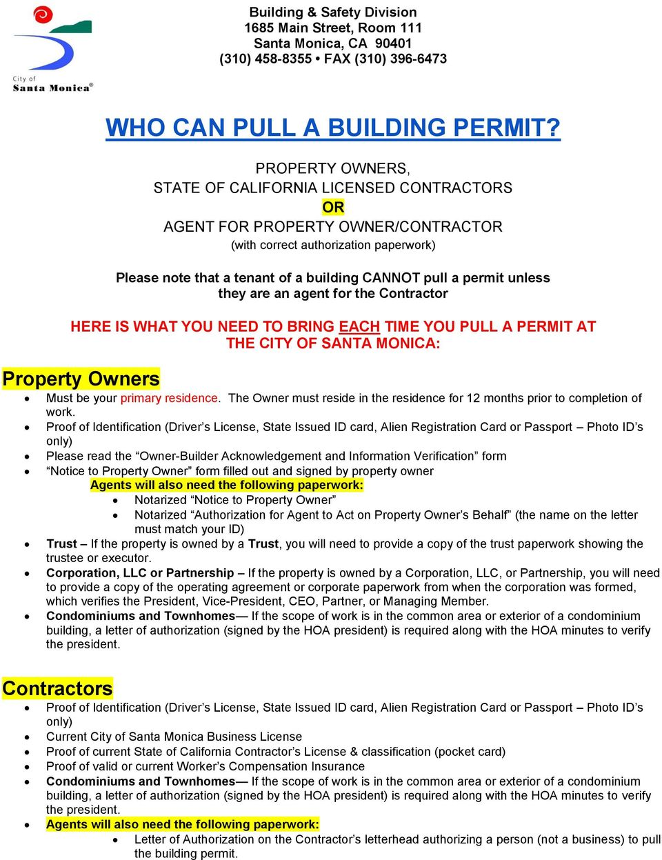 unless they are an agent for the Contractor HERE IS WHAT YOU NEED TO BRING EACH TIME YOU PULL A PERMIT AT THE CITY OF SANTA MONICA: Property Owners Must be your primary residence.