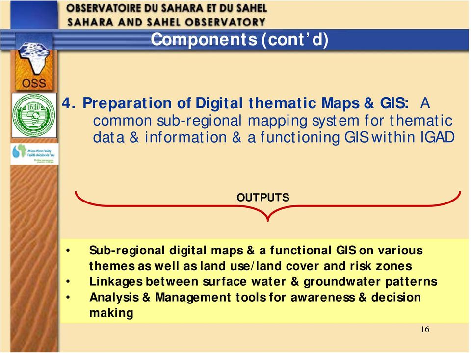 information & a functioning GIS within IGAD OUTPUTS Sub-regional digital maps & a functional GIS on