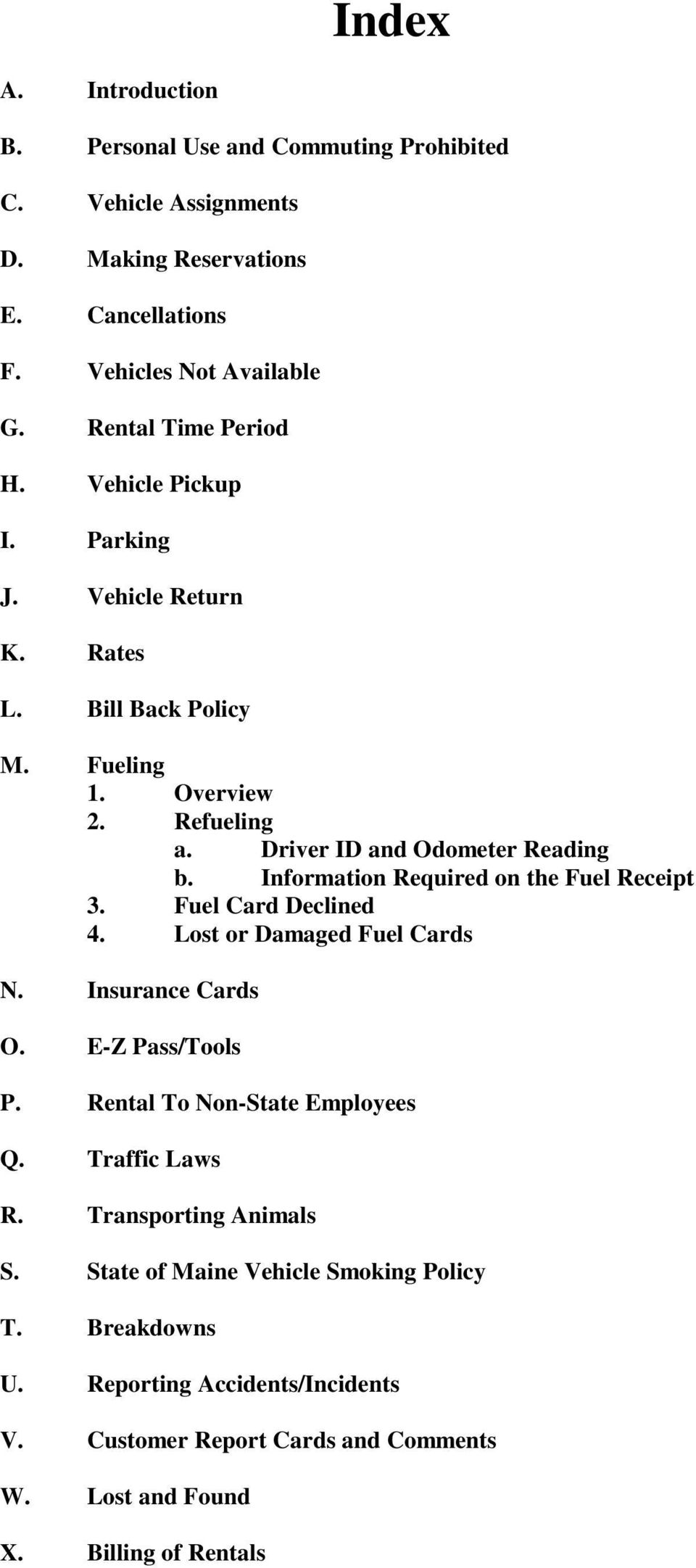 Information Required on the Fuel Receipt 3. Fuel Card Declined 4. Lost or Damaged Fuel Cards N. Insurance Cards O. E-Z Pass/Tools P. Rental To Non-State Employees Q.