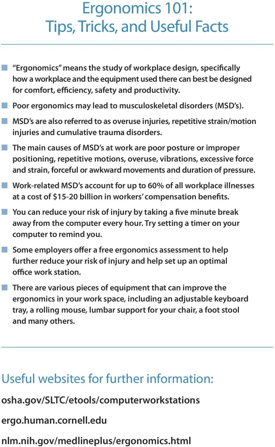 MSD s are also referred to as overuse injuries, repetitive strain/motion injuries and cumulative trauma disorders.