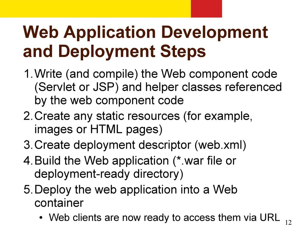 code 2.Create any static resources (for example, images or HTML pages) 3.Create deployment descriptor (web.
