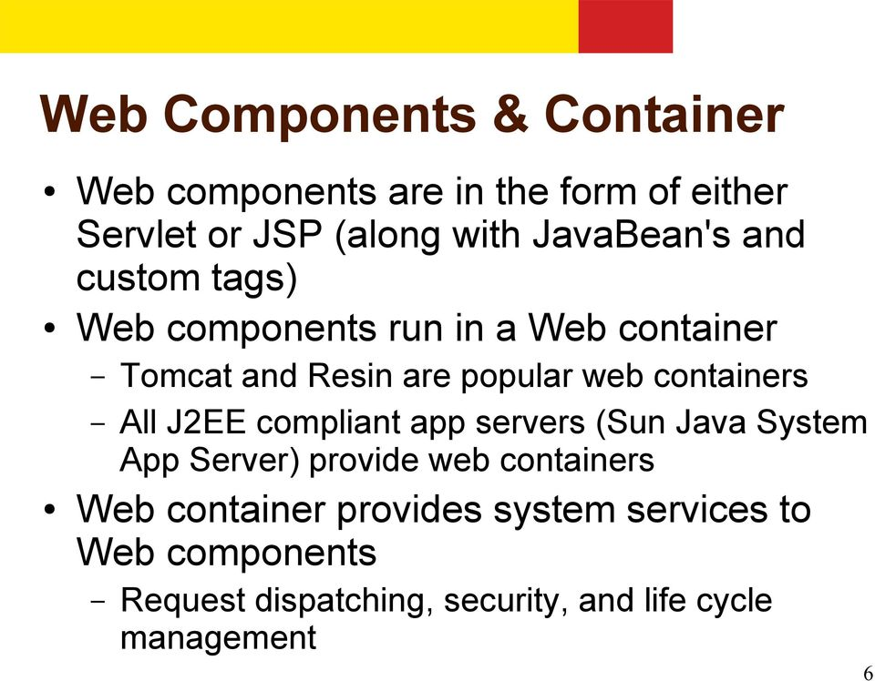 containers All J2EE compliant app servers (Sun Java System App Server) provide web containers Web