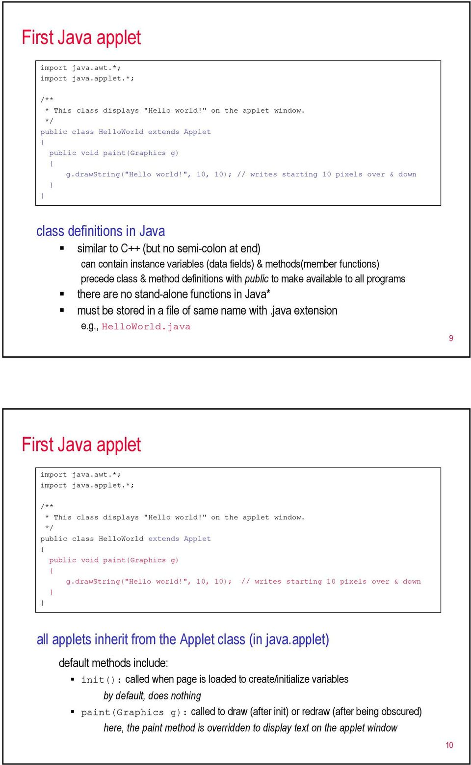 precede class & method definitions with public to make available to all programs there are no stand-alone functions in Java* must be stored in a file of same name with.java extension e.g., HelloWorld.