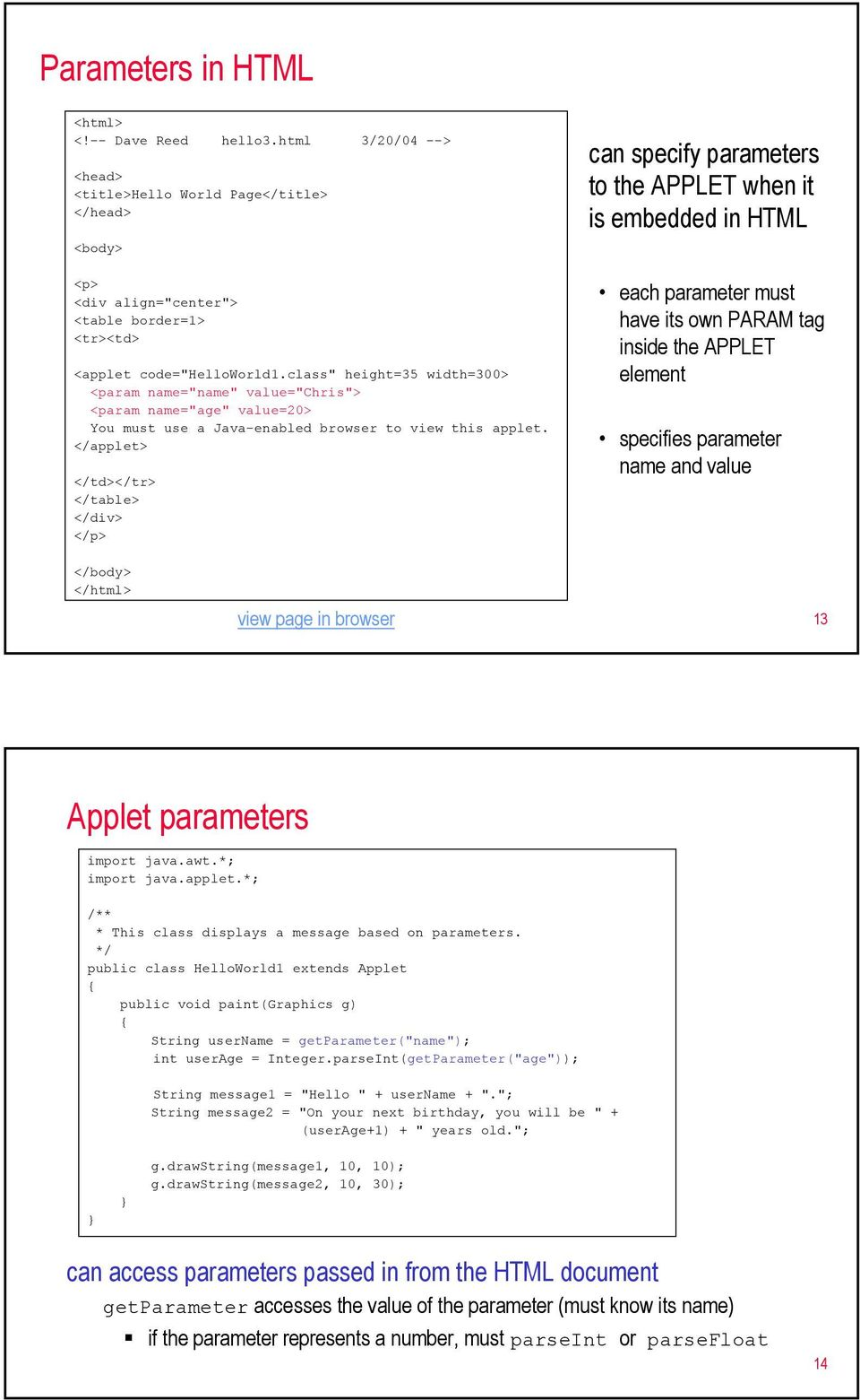</applet> </td></tr> </table> </div> </p> can specify parameters to the APPLET when it is embedded in HTML each parameter must have its own PARAM tag inside the APPLET element specifies parameter