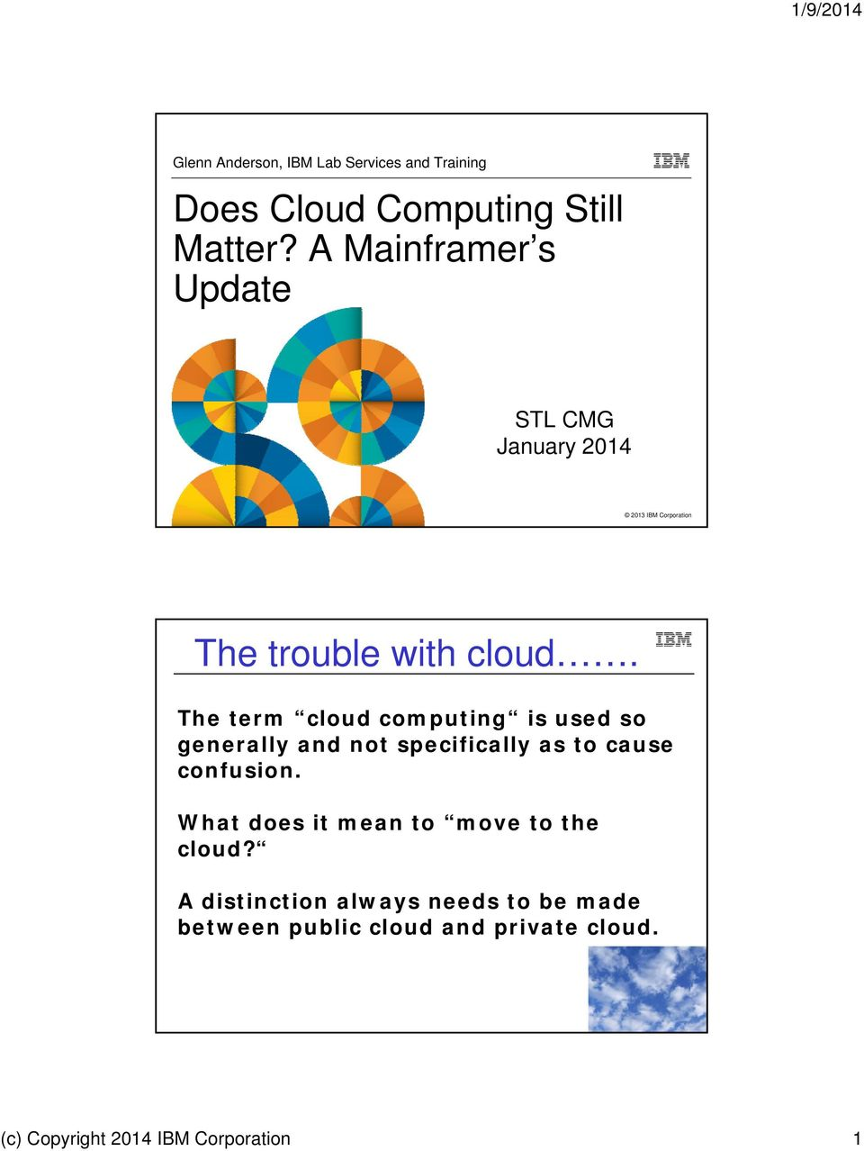 The term cloud computing is used so generally and not specifically as to cause confusion.