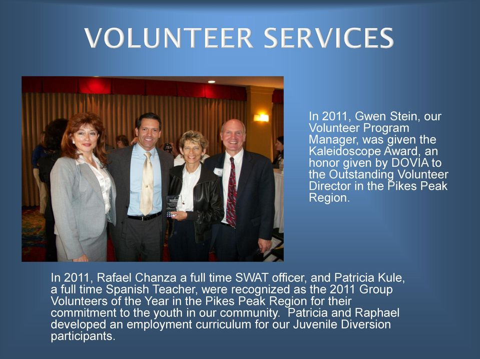 In 2011, Rafael Chanza a full time SWAT officer, and Patricia Kule, a full time Spanish Teacher, were recognized as the 2011