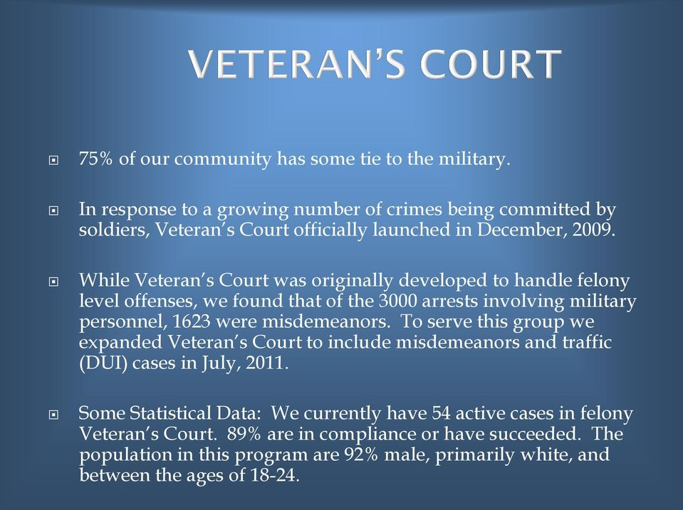 While Veteran s Court was originally developed to handle felony level offenses, we found that of the 3000 arrests involving military personnel, 1623 were misdemeanors.