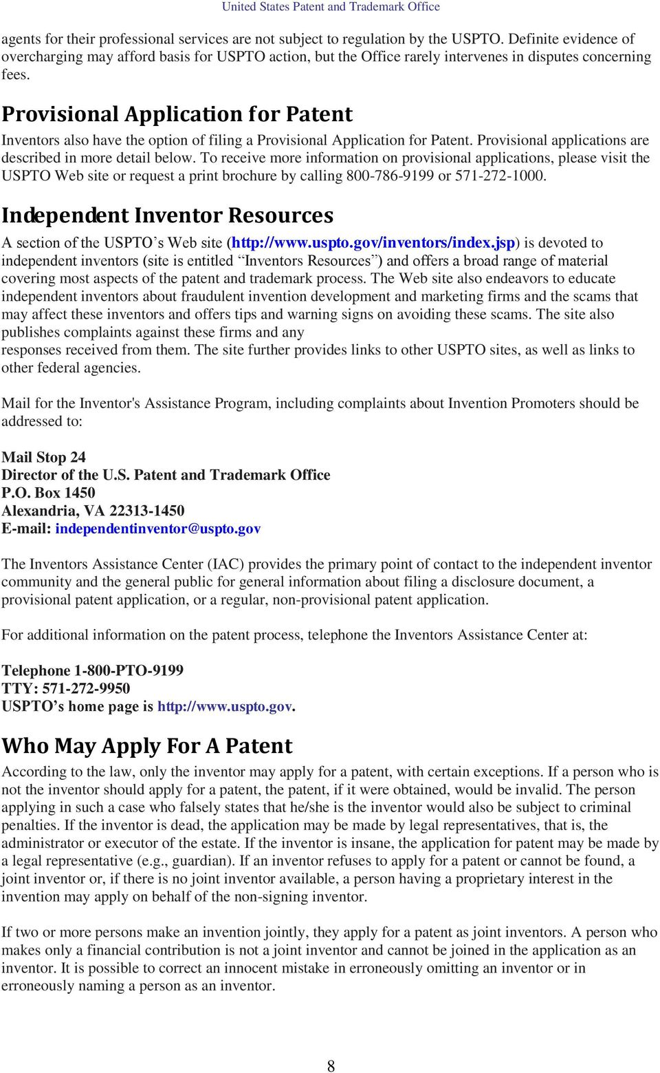 Provisional Application for Patent Inventors also have the option of filing a Provisional Application for Patent. Provisional applications are described in more detail below.