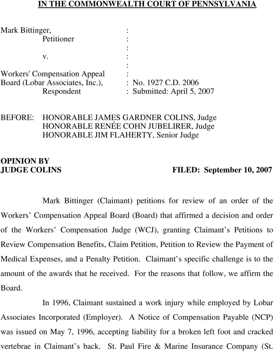 September 10, 2007 Mark Bittinger (Claimant) petitions for review of an order of the Workers Compensation Appeal Board (Board) that affirmed a decision and order of the Workers Compensation Judge