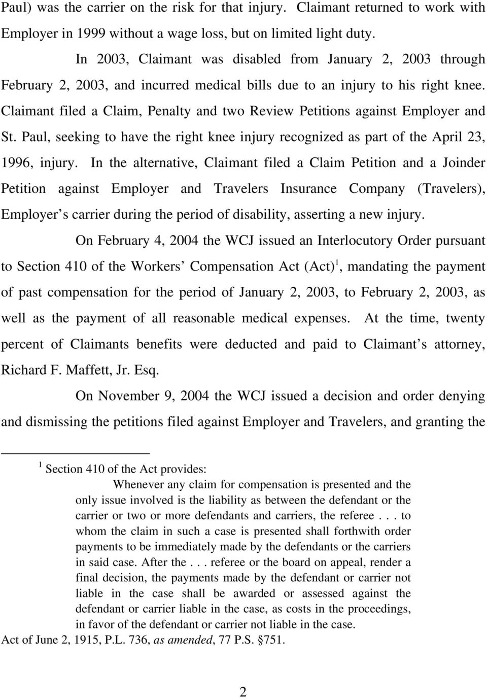 Claimant filed a Claim, Penalty and two Review Petitions against Employer and St. Paul, seeking to have the right knee injury recognized as part of the April 23, 1996, injury.