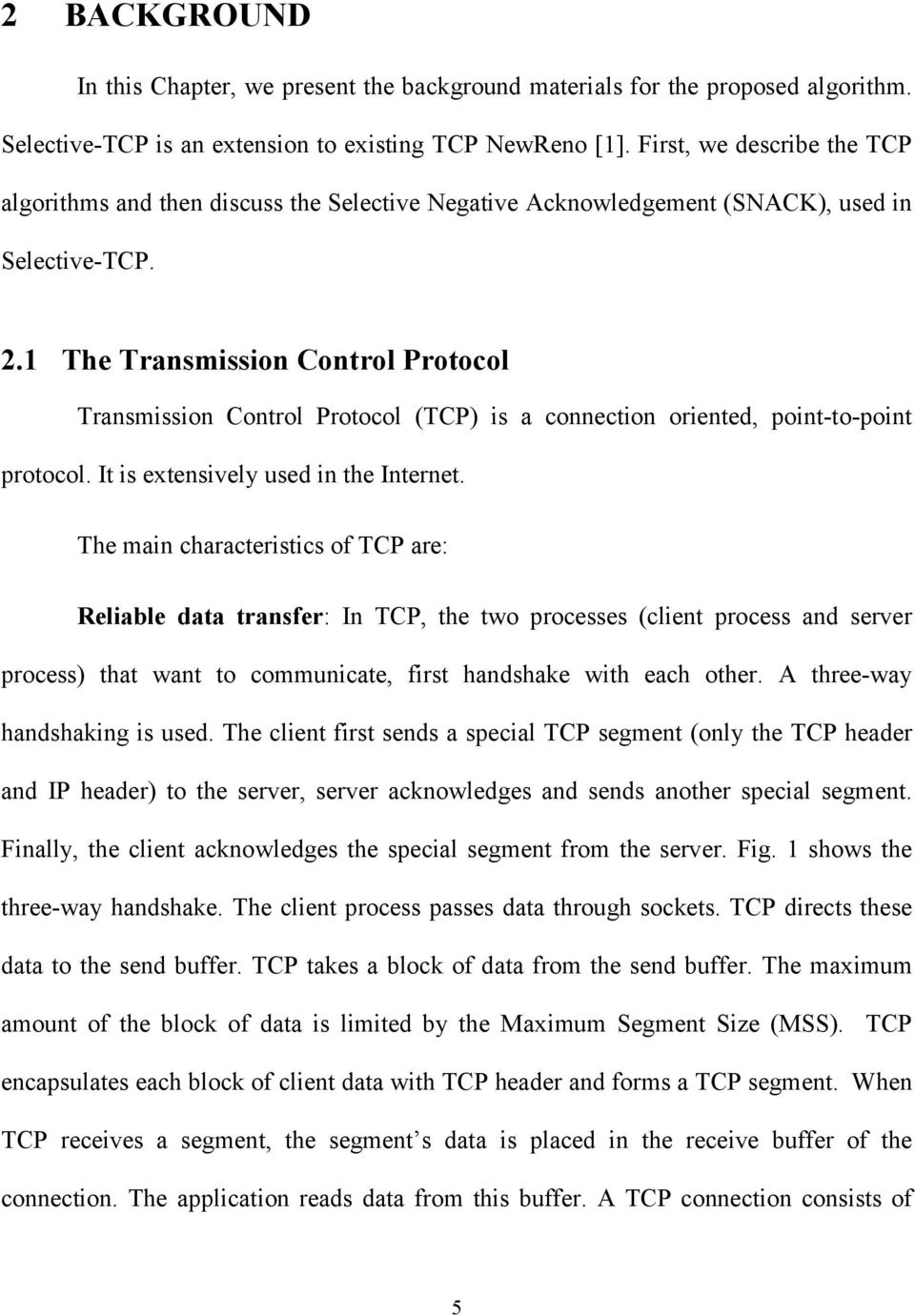 1 The Transmission Control Protocol Transmission Control Protocol (TCP) is a connection oriented, point-to-point protocol. It is extensively used in the Internet.