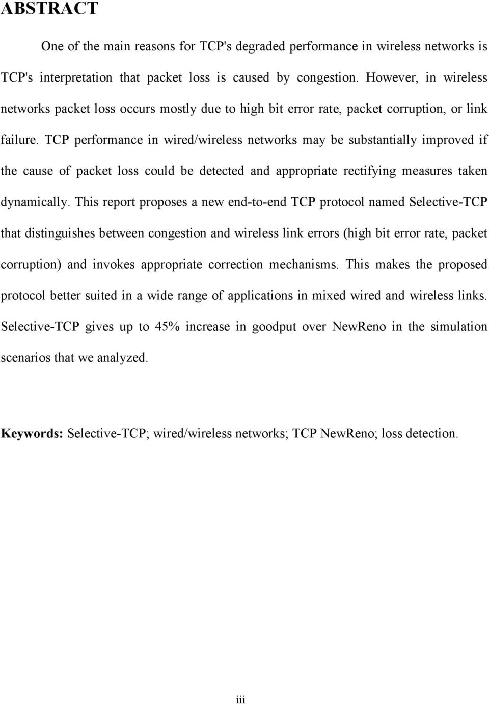 TCP performance in wired/wireless networks may be substantially improved if the cause of packet loss could be detected and appropriate rectifying measures taken dynamically.