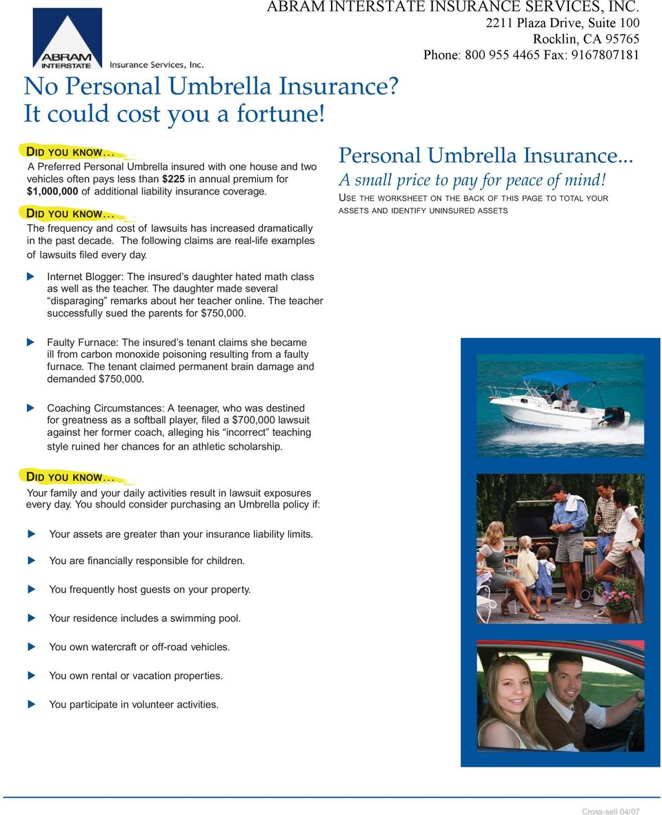 DID YOU KNOW The frequency and cost of lawsuits has increased dramatically in the past decade. The following claims are real-life examples of lawsuits filed every day. Personal Umbrella Insurance.