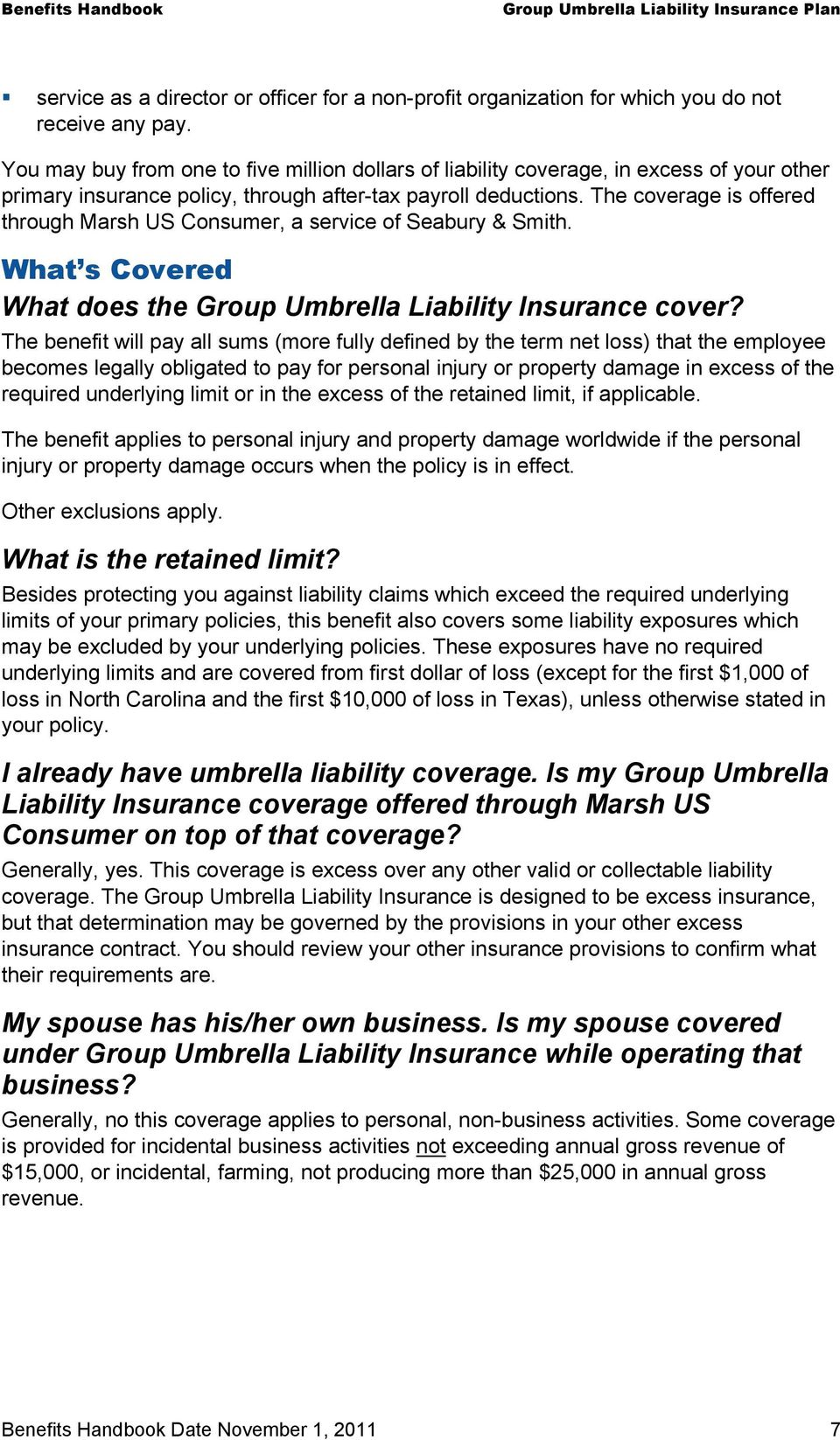 The coverage is offered through Marsh US Consumer, a service of Seabury & Smith. What s Covered What does the Group Umbrella Liability Insurance cover?