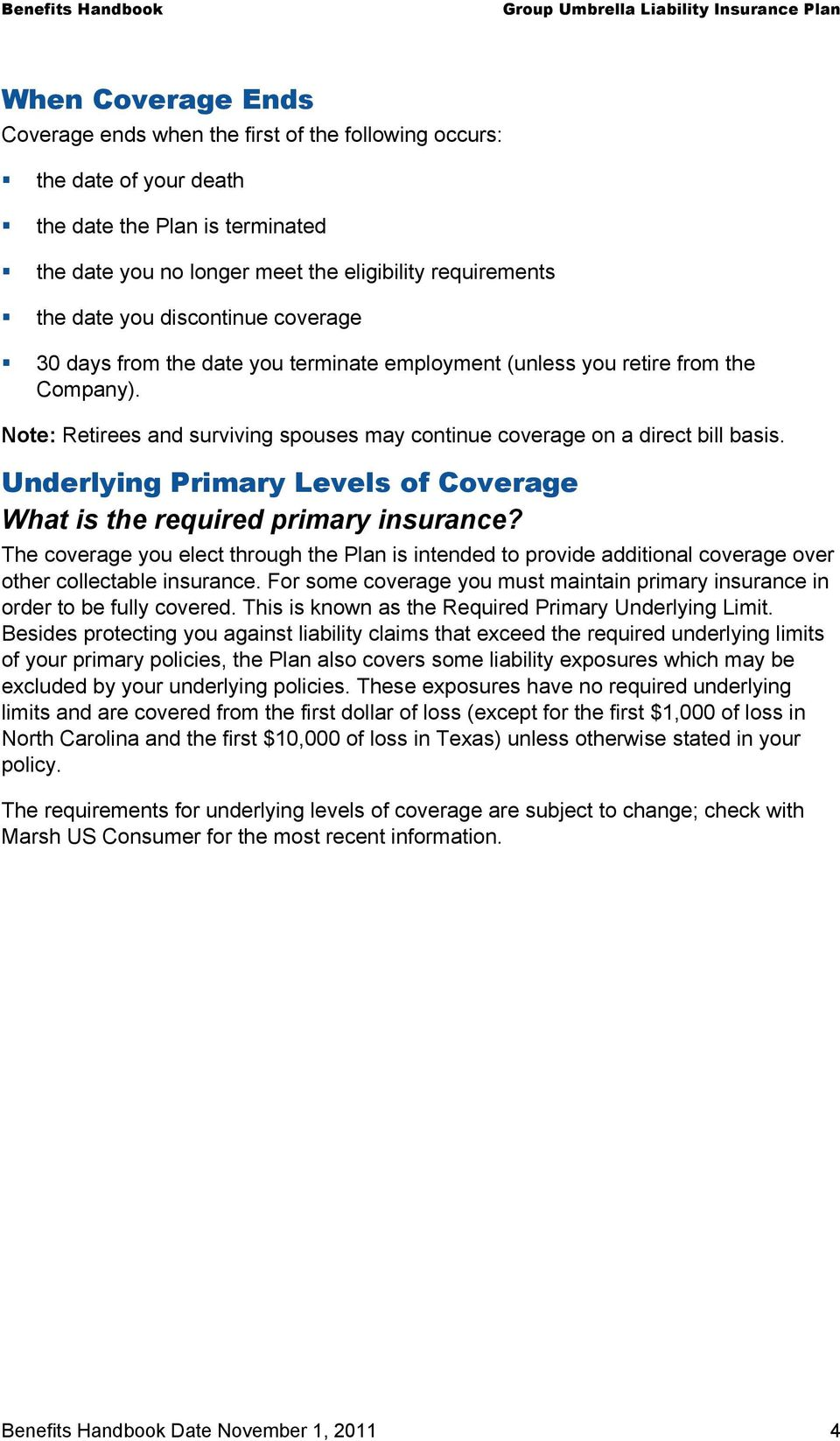 Underlying Primary Levels of Coverage What is the required primary insurance? The coverage you elect through the Plan is intended to provide additional coverage over other collectable insurance.